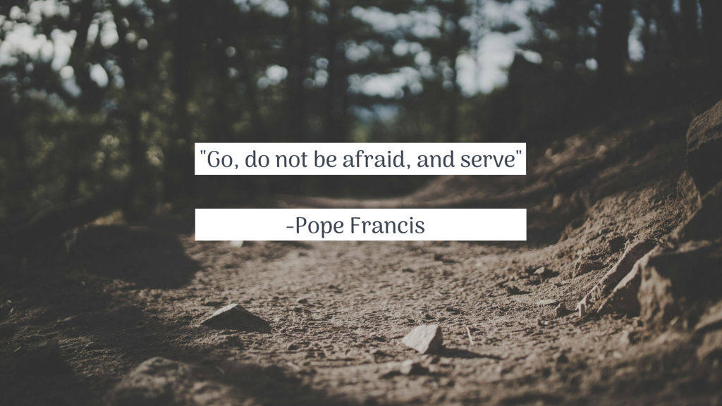 Go, do not be afraid, and serve