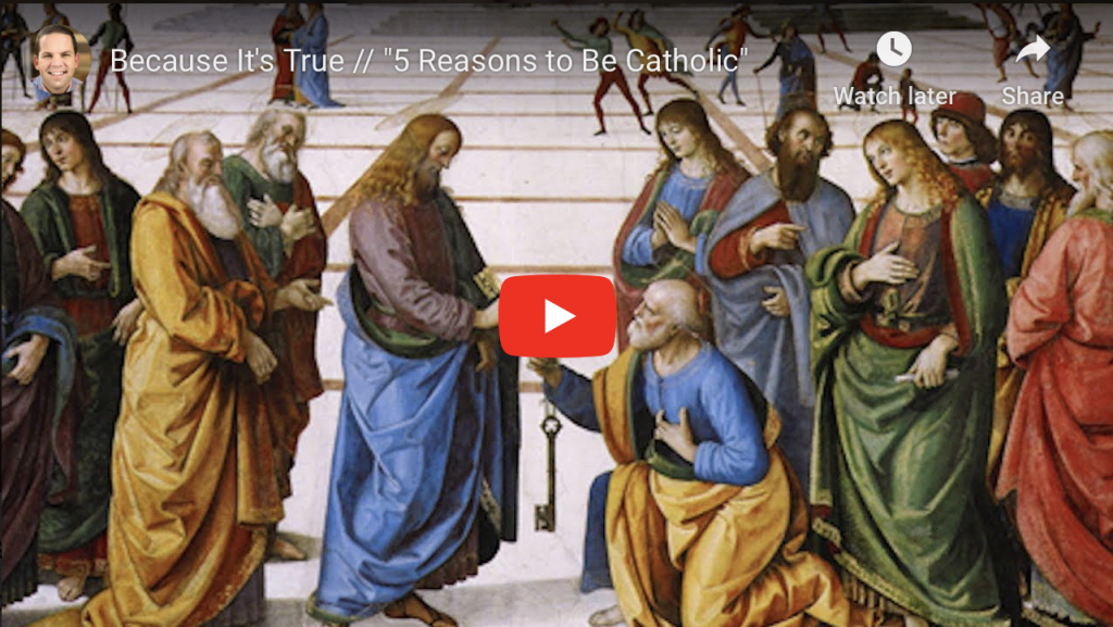 "Because It's True // ""5 Reasons to Be Catholic"""