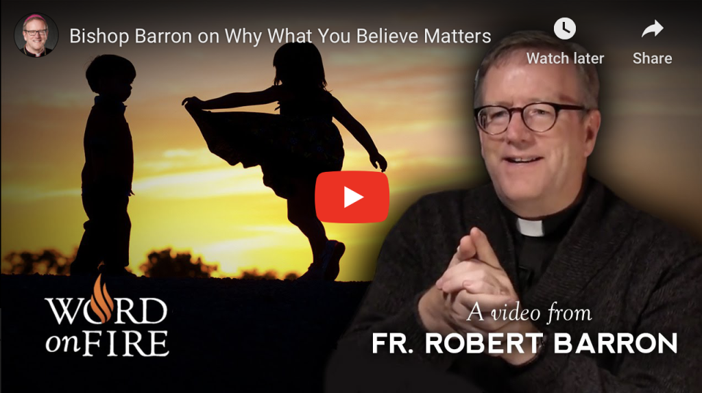 Bishop Barron on Why What You Believe Matters