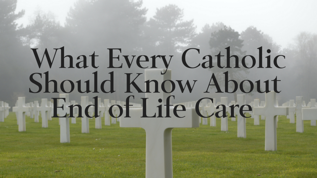 What Every Catholic should know about End of Life care event