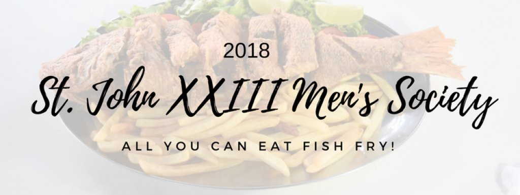 2018 St. John XXIII Men's Society All you can Eat Fish Fry