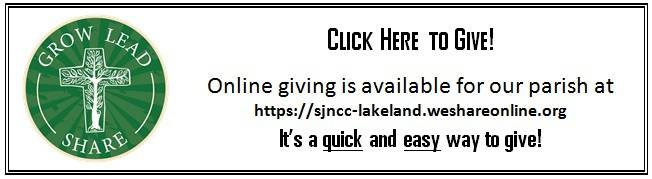Click Here to Give! Online giving is available for our parish at https://sjncc-lakeland.weshareonline.org. It's a quick and easy way to give!