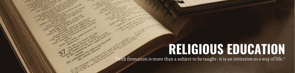 """Religious Education """"Faith formation is more than a subject to be taught- it is an invitation to a way of life."""""""