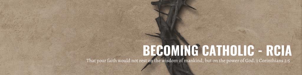 BECOMING CATHOLIC - RCIA
