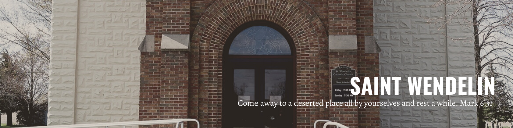 Come away to a deserted place all by yourselves and rest a while. Mark 6:31 St. Wendelin