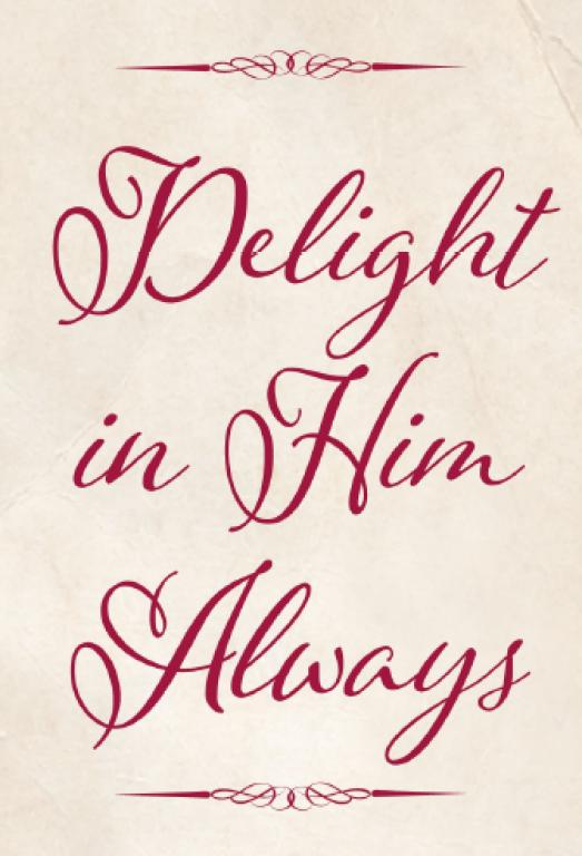 Delight in Him Always