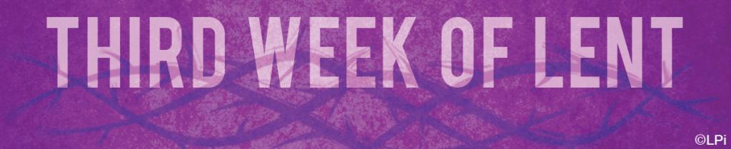 Third Week of Lent