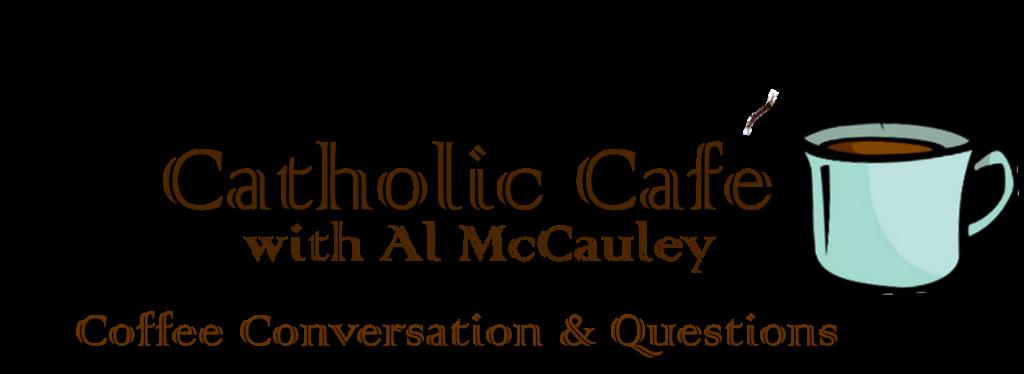 Catholic Cafe with Al McCauley