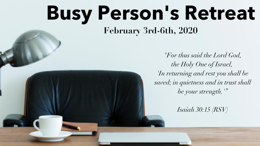 Busy Person's Retreat 2020