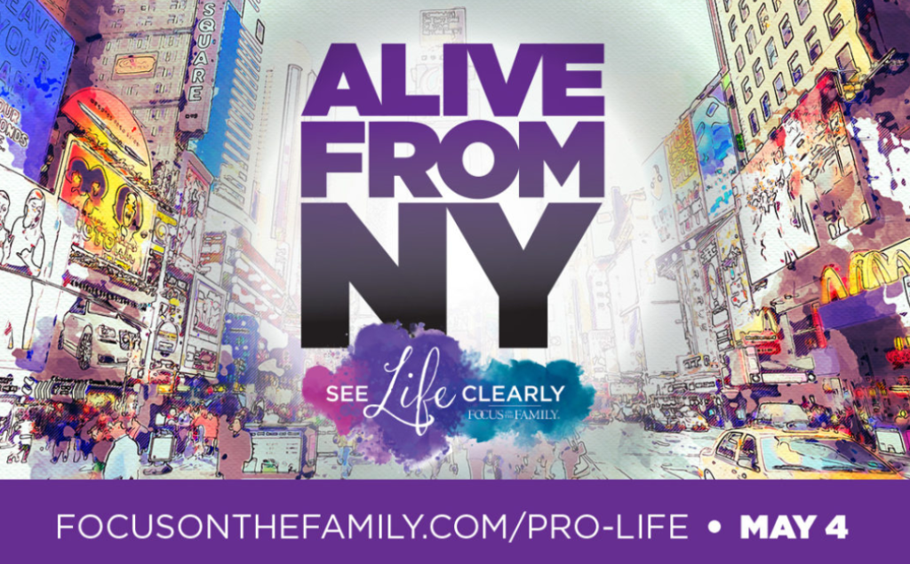 https://events.focusonthefamily.com/events/alive-from-new-york/?utm_source=focusonthefamily.com%2Fpro-life&utm_medium=referral&utm_campaign=SeeLifeClearly2019