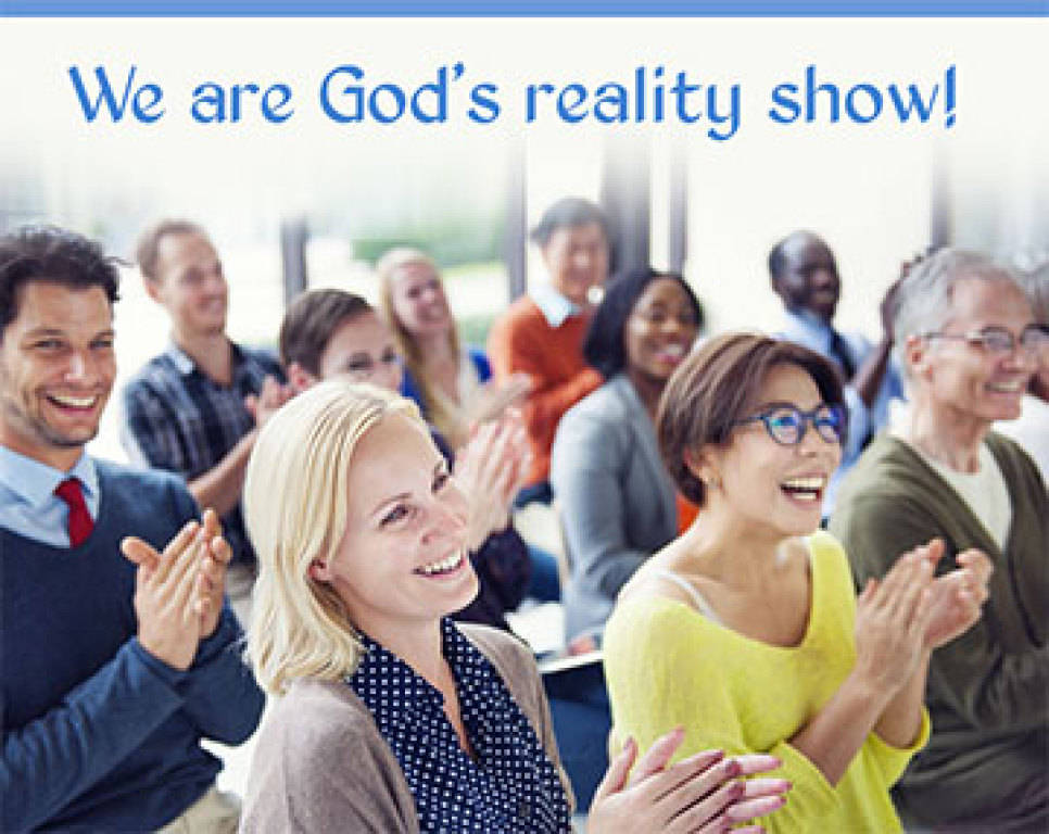 We Are God's Reality Show!
