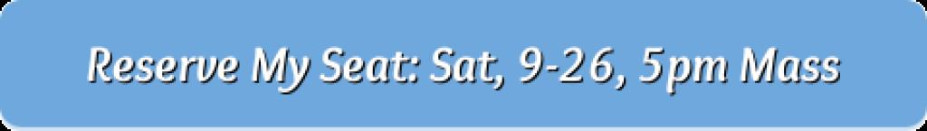 Reserve my seat: Sat, 9-26, 5pm Mass