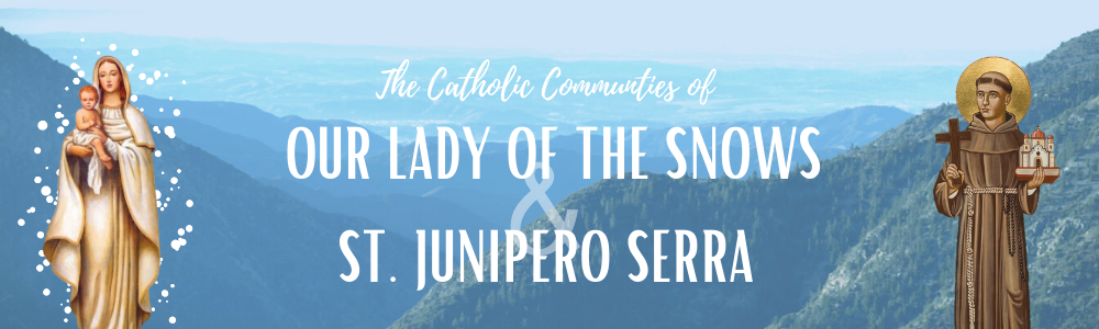 The Catholic Communities of Our Lady of the Snows and Saint Junipero Serra Churches