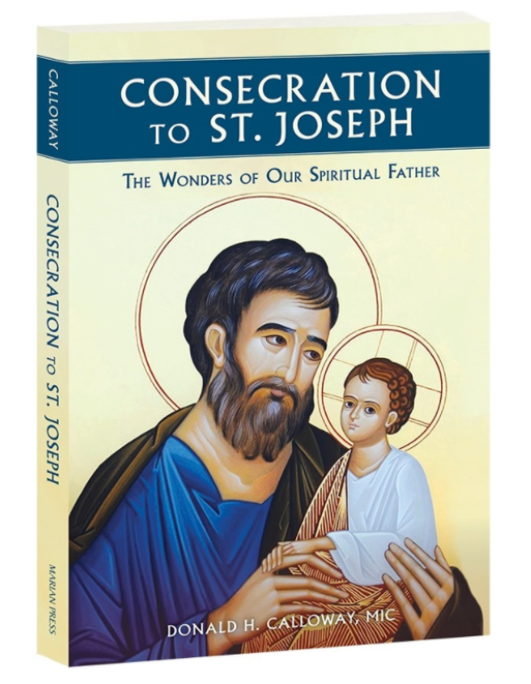"Book cover of ""Consecration to St. Joseph: The Wonders of Our Spiritual Father"" by Fr. Donald Calloway, MIC"